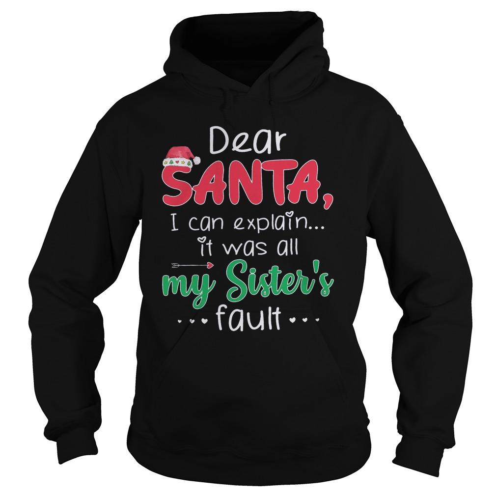 Dear Santa I Can Explain It Was All My Sister's Fault Hoodie