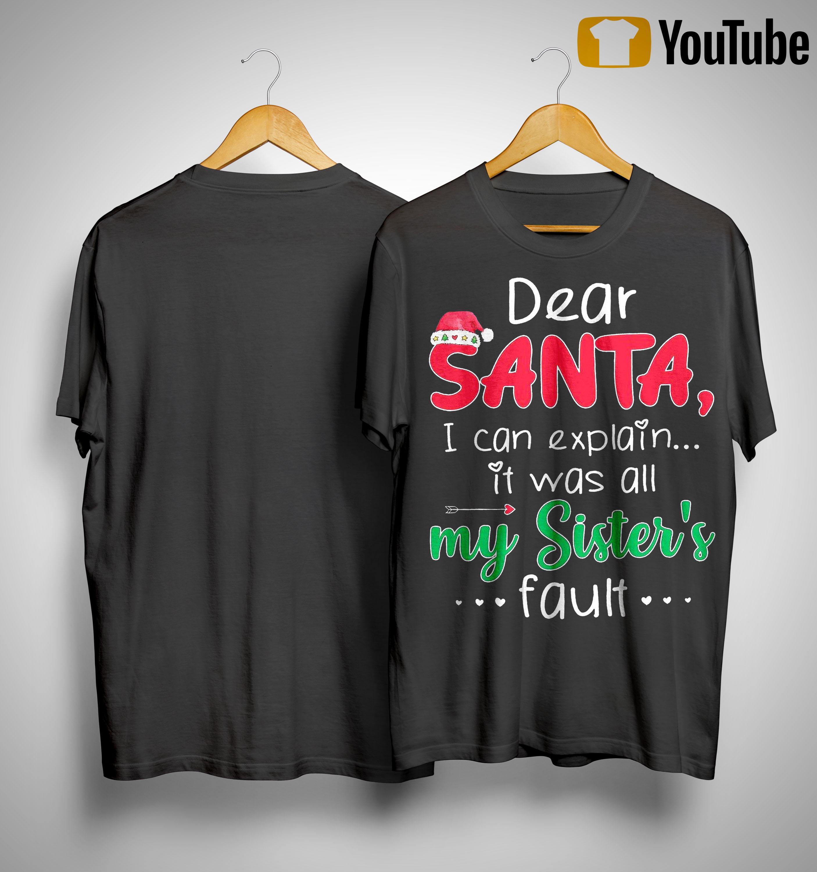 Dear Santa I Can Explain It Was All My Sister's Fault Shirt