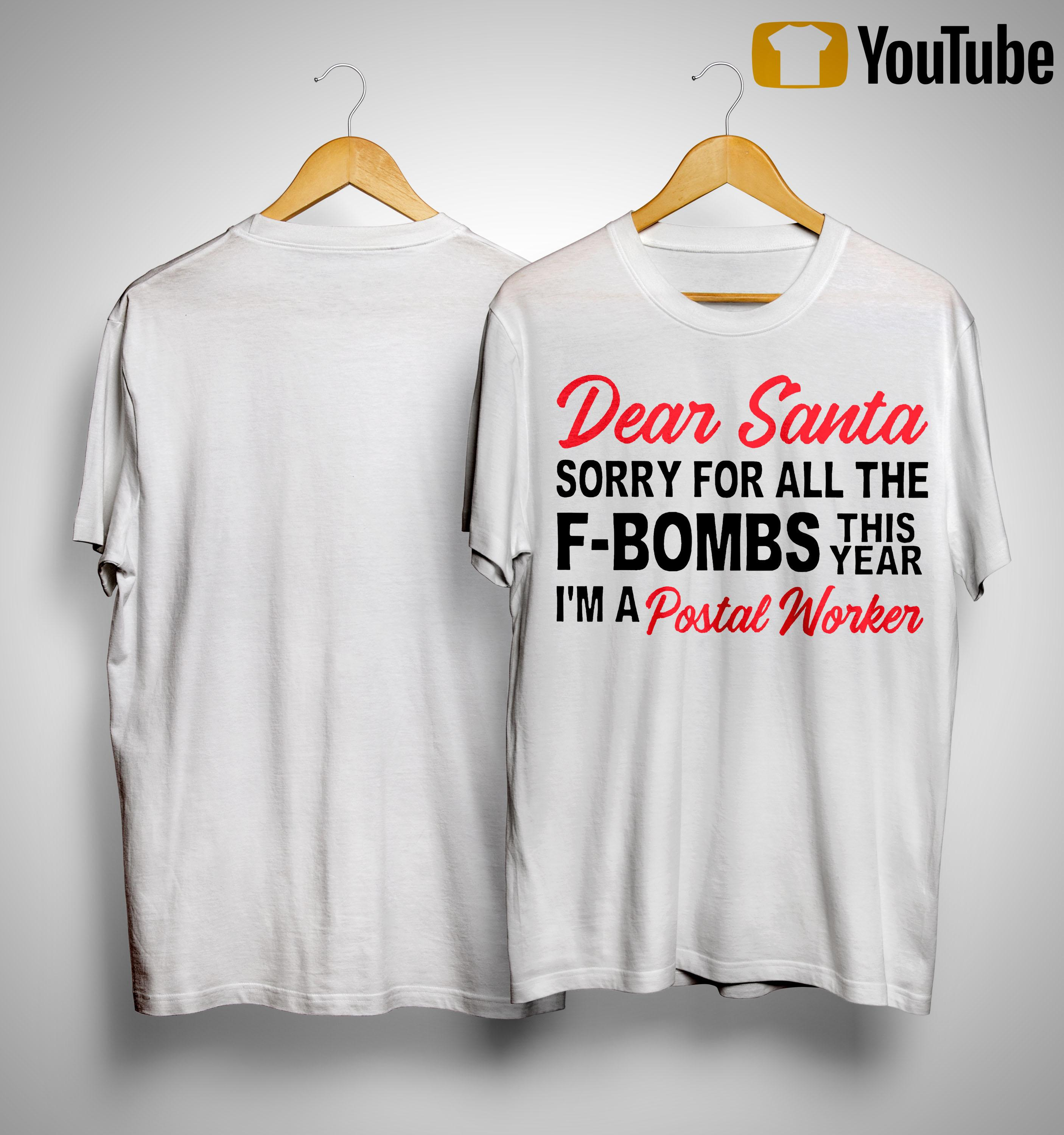 Dear Santa Sorry For All The F Bombs This Year I'm A Postal Worker Shirt