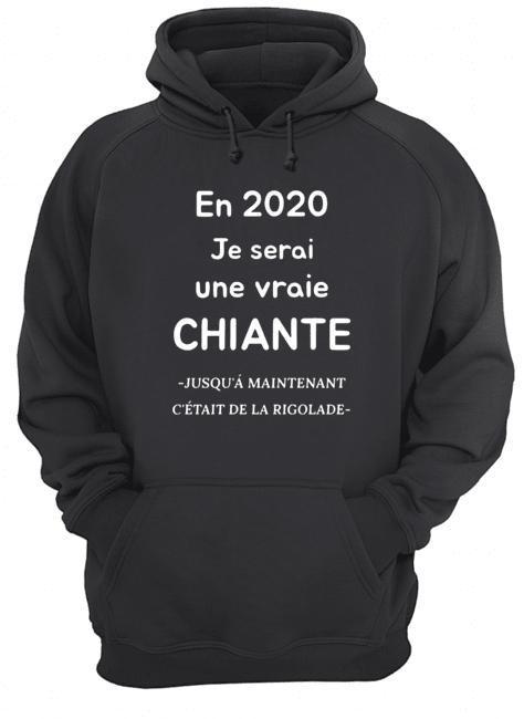 En 2020 Je Serai Une Vraie Chiante Hoodie