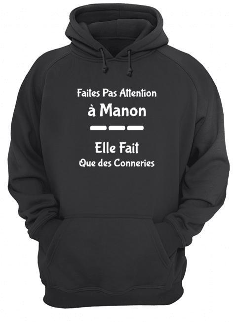 Faites Pas Attention À Manon Elle Fait Que Des Conneries Hoodie