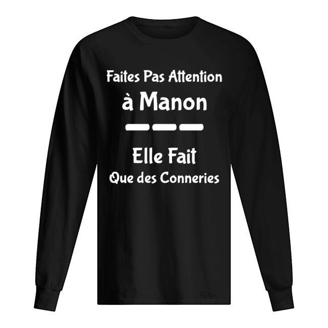 Faites Pas Attention À Manon Elle Fait Que Des Conneries Longsleeve