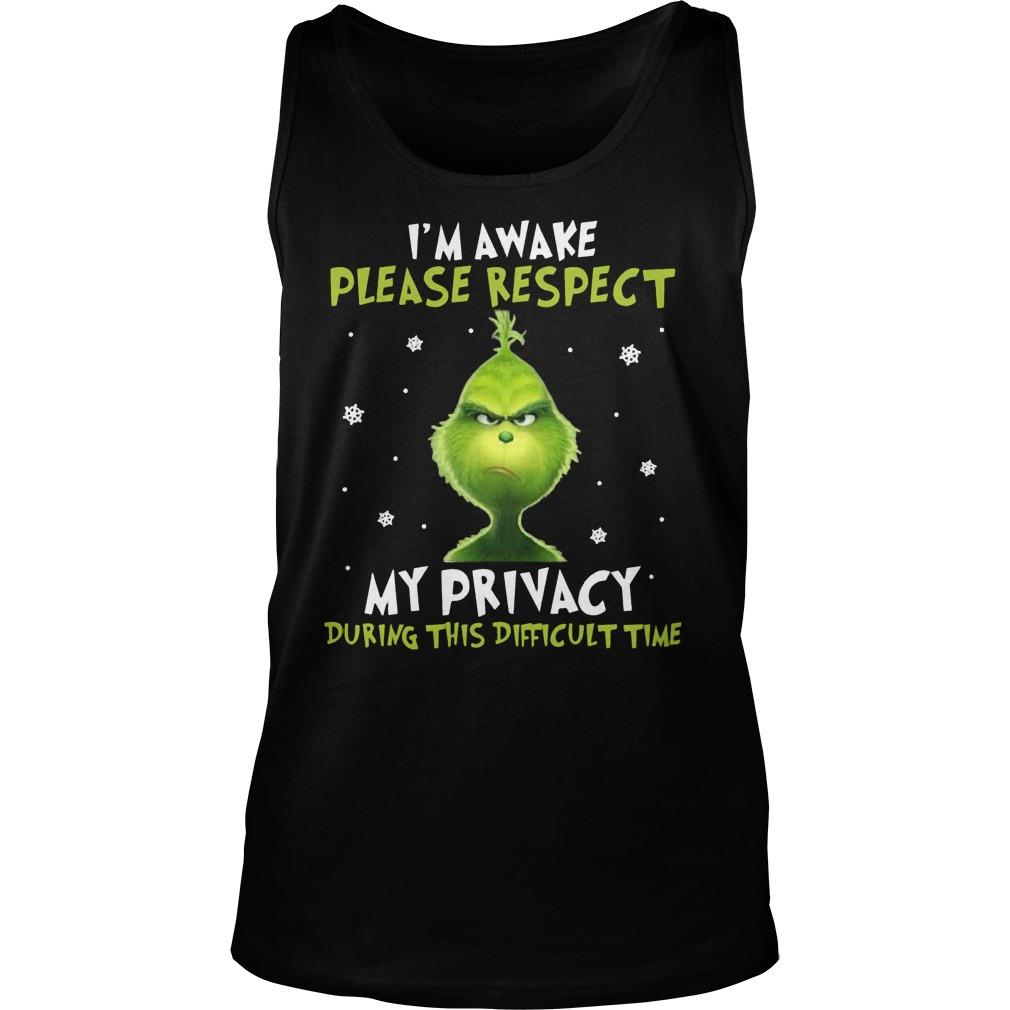 Grinch I'm Awake Please Respect My Privacy During This Difficult Time Tank Top