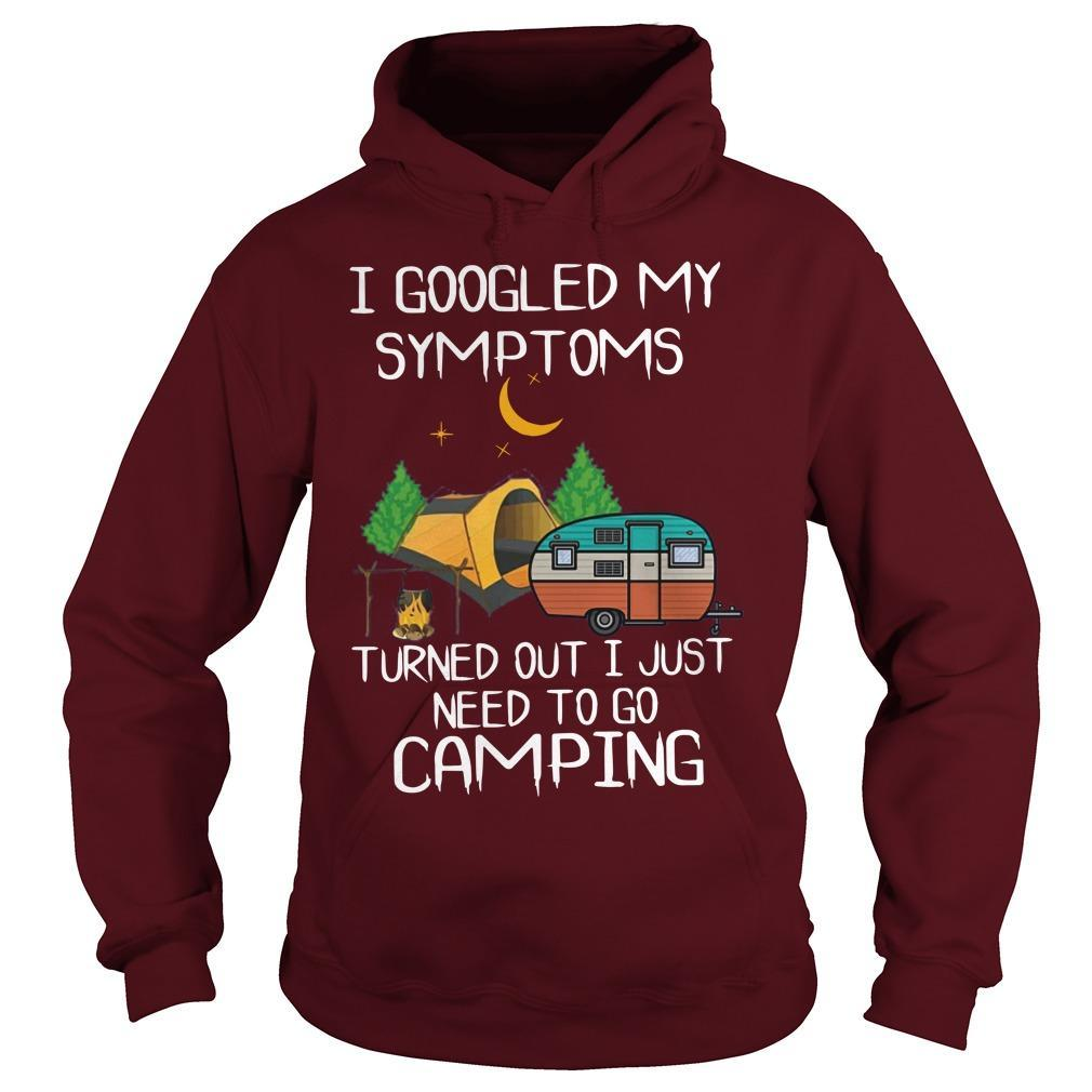 I Googled My Symptoms Turned Out I Just Need To Go Camping Hoodie