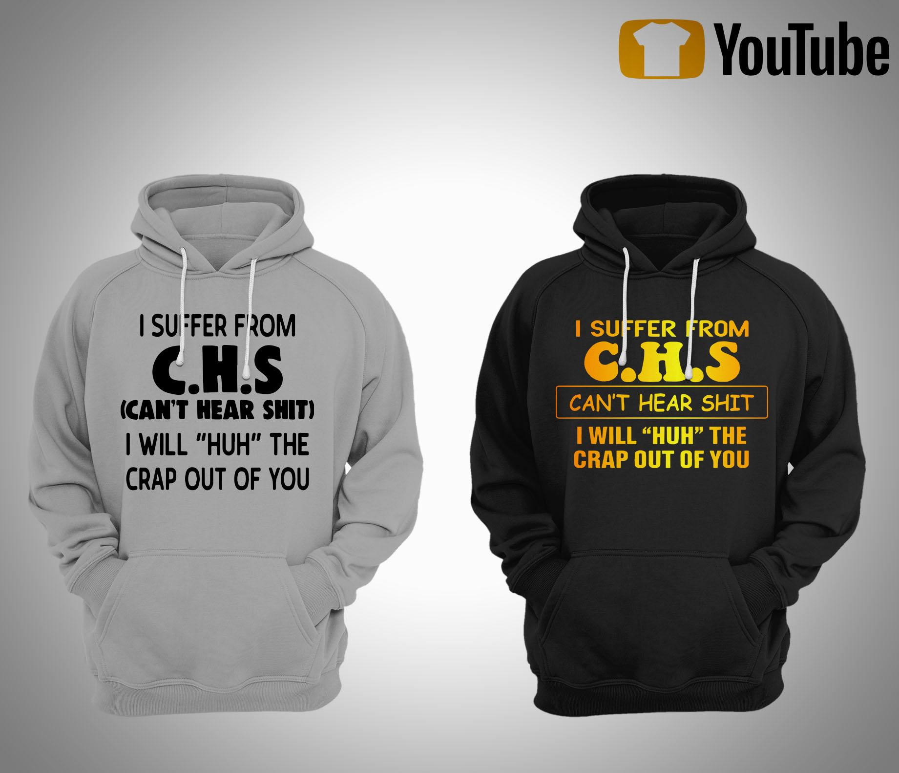 I Suffer From Chs Can't Hear Shit I Will Huh The Crap Out Of You Hoodie