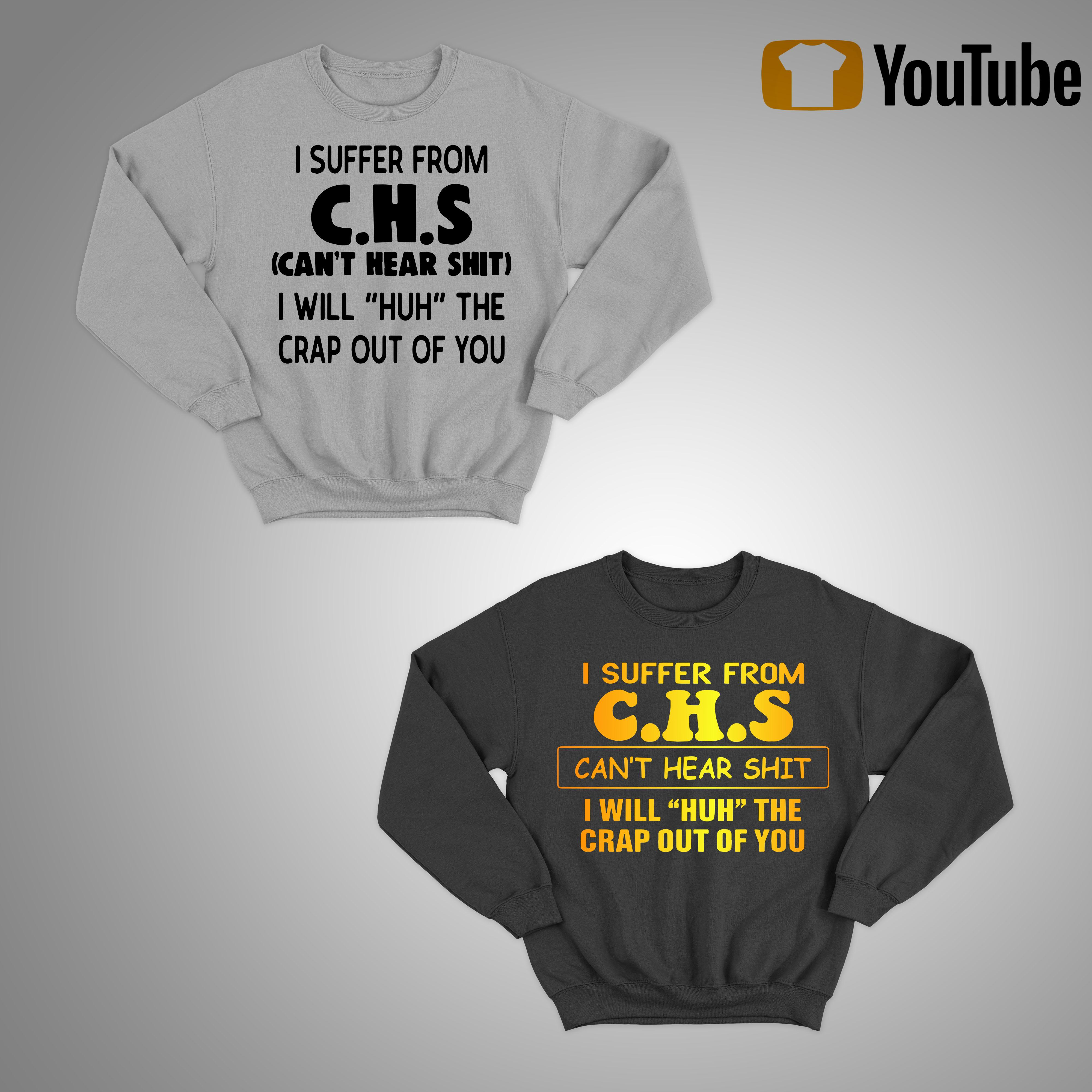 I Suffer From Chs Can't Hear Shit I Will Huh The Crap Out Of You Sweater