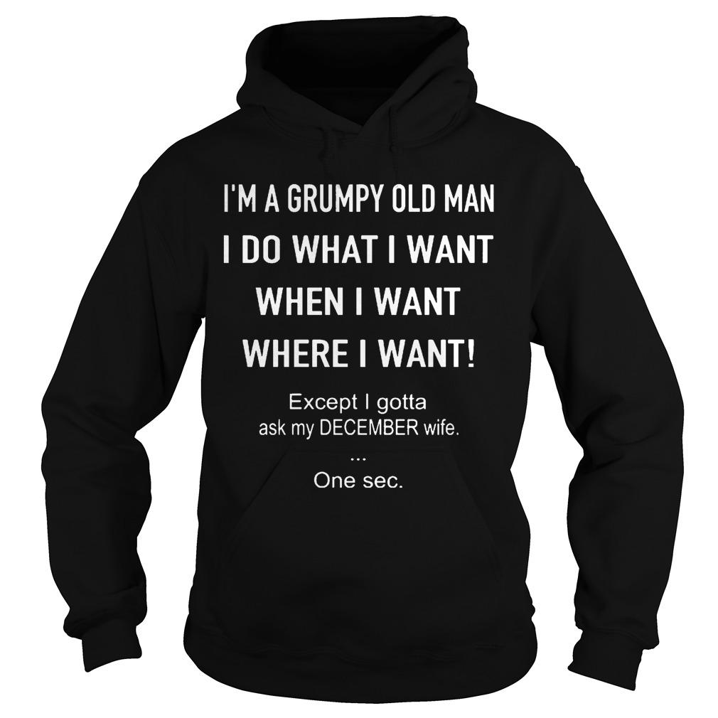 I'm A Grumpy Old Man Do What I Want Except Ask My December Wife Hoodie