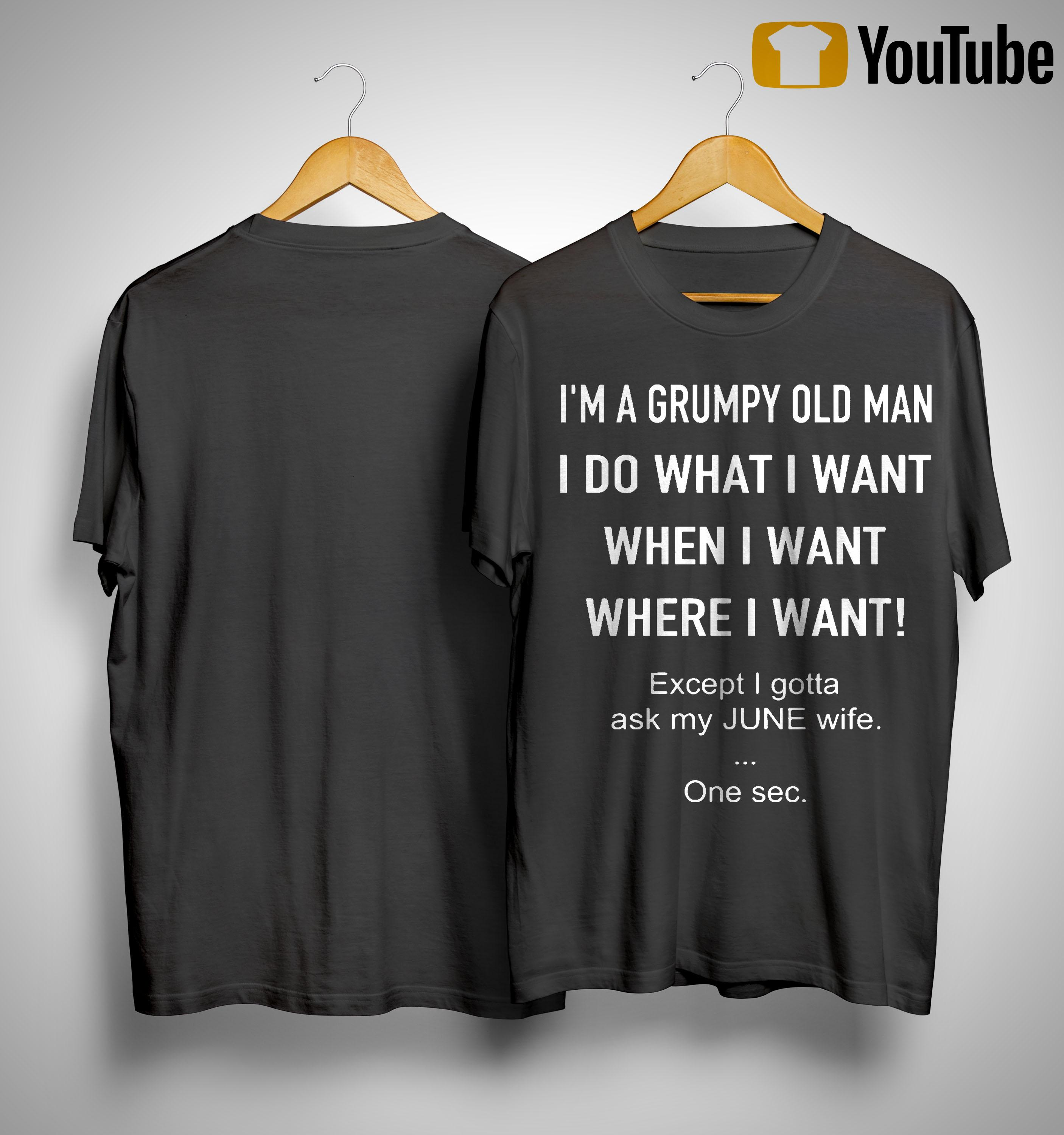 I'm A Grumpy Old Man I Do What I Want When I Want Except Ask My June Wife Shirt