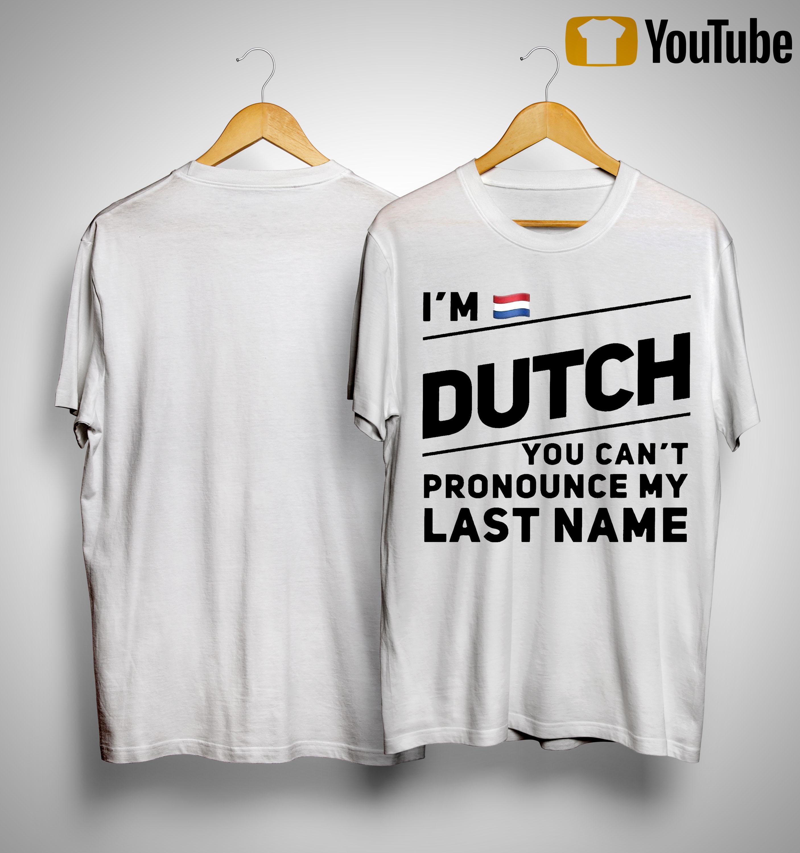 I'm Dutch You Can't Pronounce My Last Name Shirt