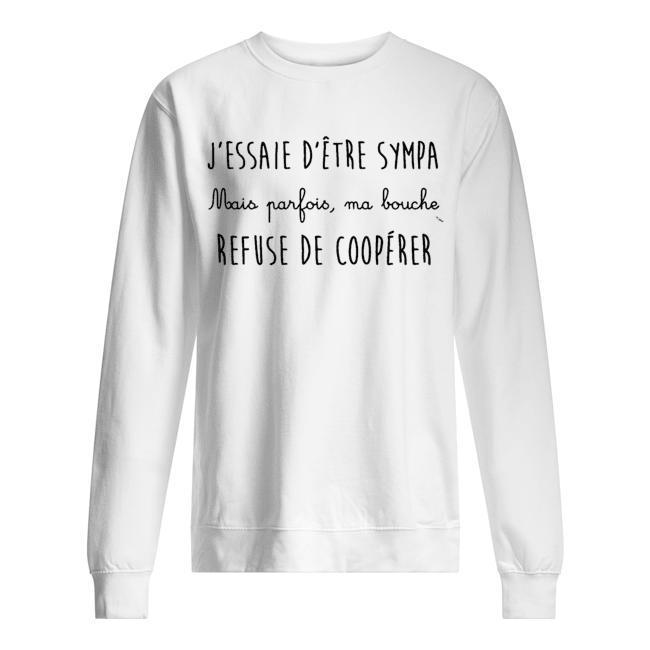 J'essaie D'être Sympa Mais Parfois Ma Bouche Refuse De Coopérer Sweater