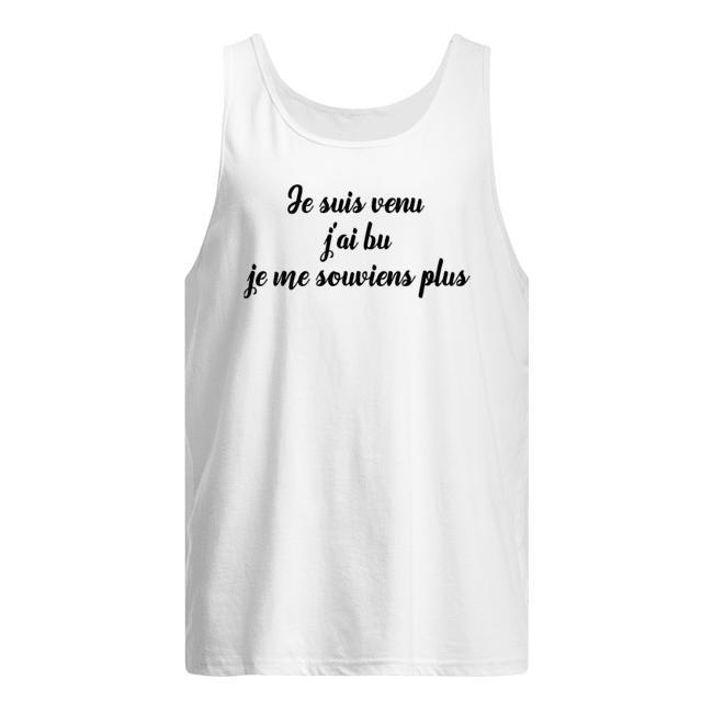 Je Suis Venu J'ai Bu Je Me Souviens Plus Tank Top