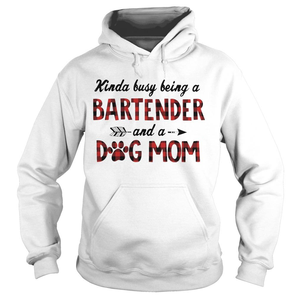 Kinda Busy Being A Bartender And A Dog Mom Hoodie