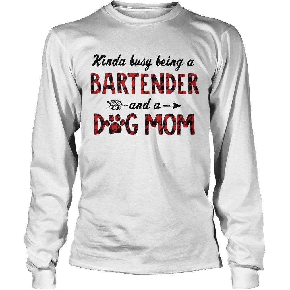 Kinda Busy Being A Bartender And A Dog Mom Longsleeve