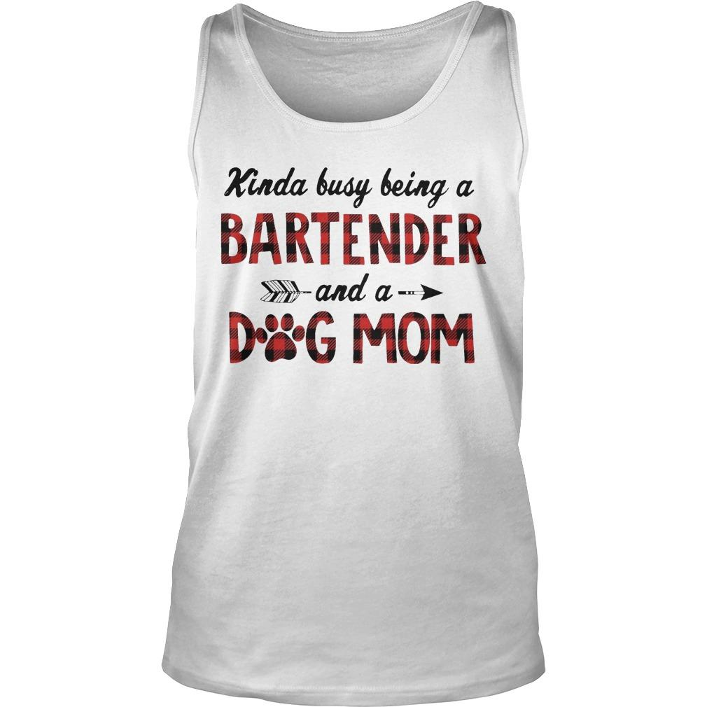Kinda Busy Being A Bartender And A Dog Mom Tank Top