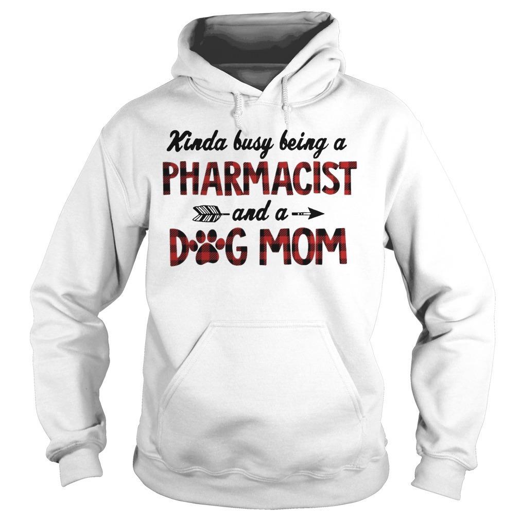 Kinda Busy Being A Pharmacist Dog Mom Hoodie