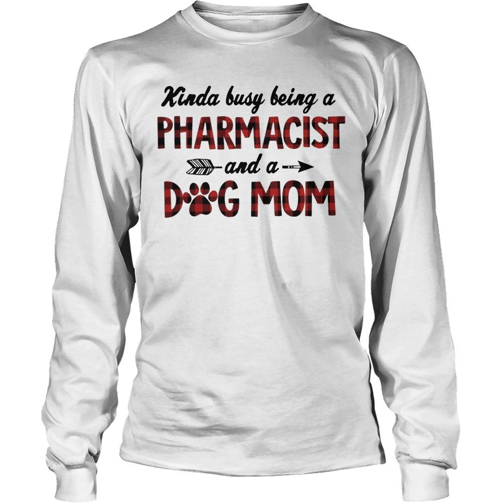 Kinda Busy Being A Pharmacist Dog Mom Longsleeve
