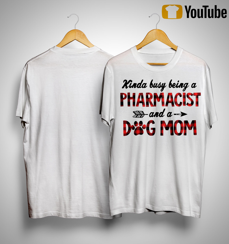 Kinda Busy Being A Pharmacist Dog Mom Shirt
