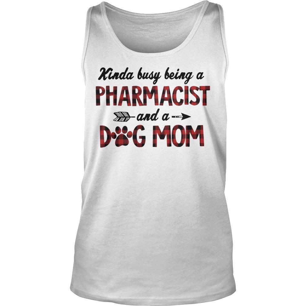 Kinda Busy Being A Pharmacist Dog Mom Tank Top