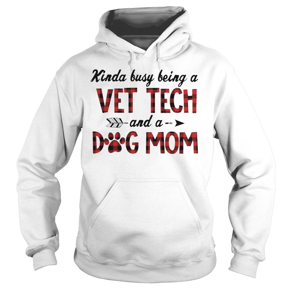 Kinda Busy Being A Vet Tech And A Dog Mom Hoodie
