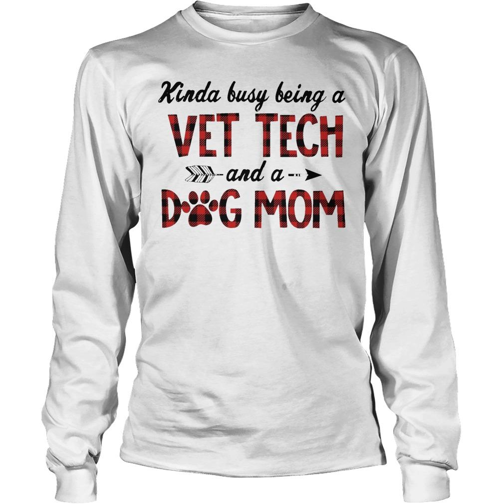 Kinda Busy Being A Vet Tech And A Dog Mom Longsleeve