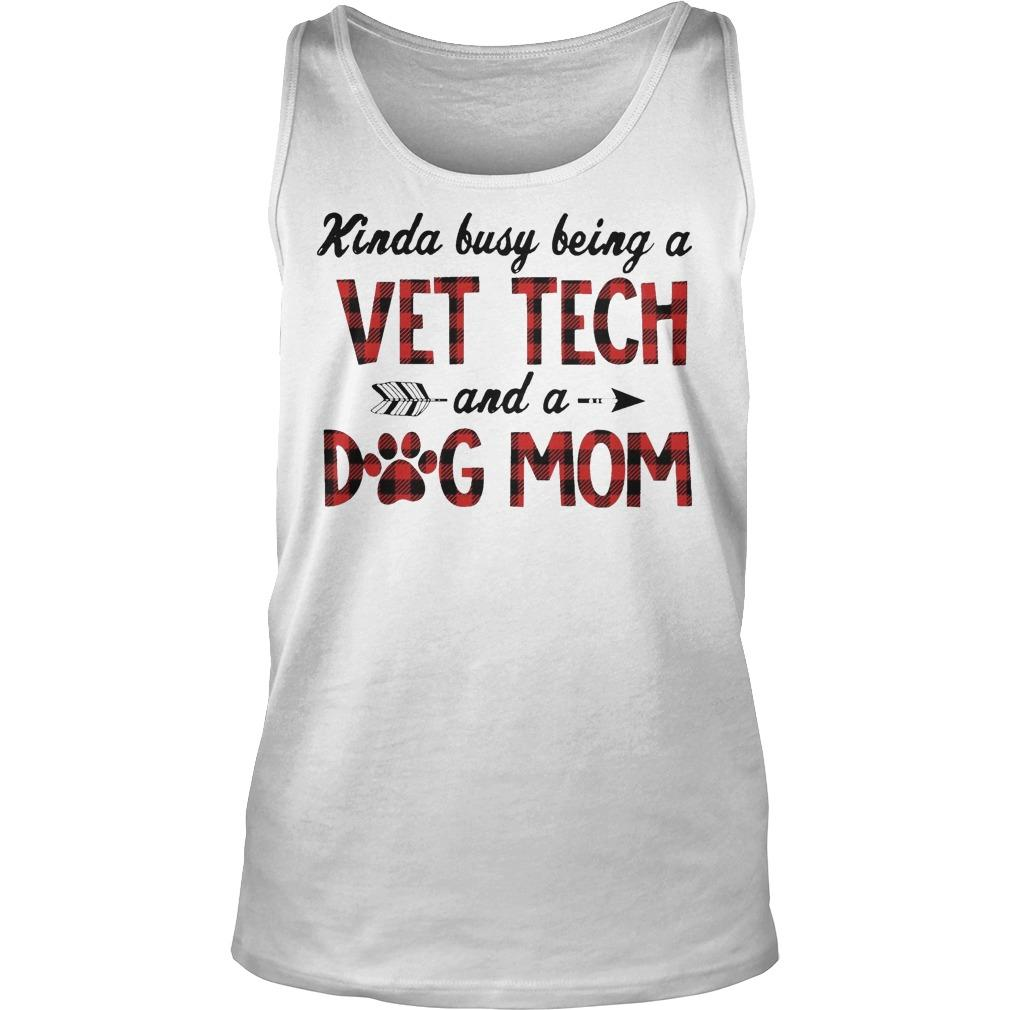 Kinda Busy Being A Vet Tech And A Dog Mom Tank Top
