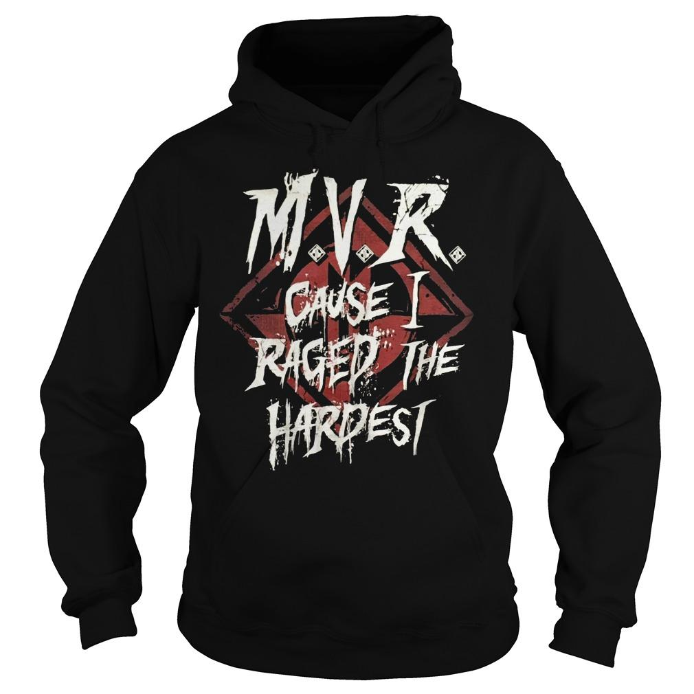 MVR Cause I Raged The Hardest Hoodie