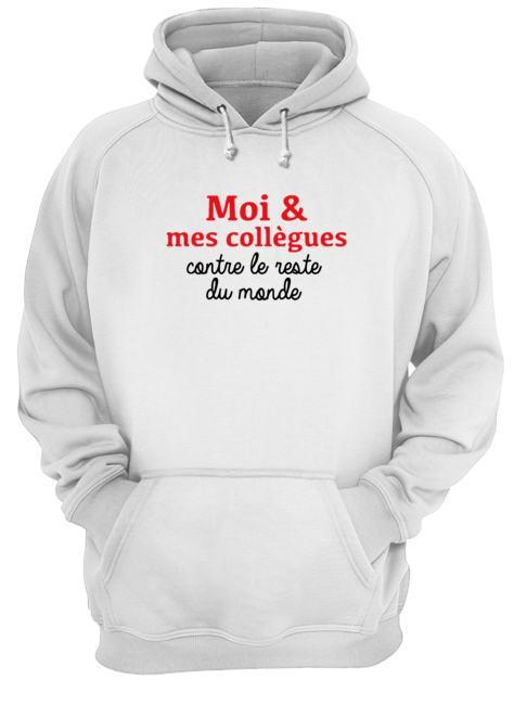 Moi Et Mes Collègues Contre Le Reste Du Monde Hoodie