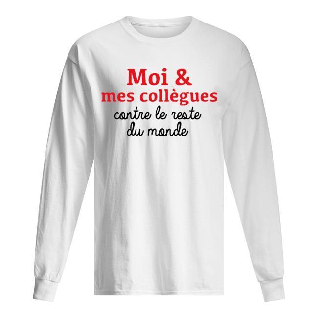 Moi Et Mes Collègues Contre Le Reste Du Monde Longsleeve