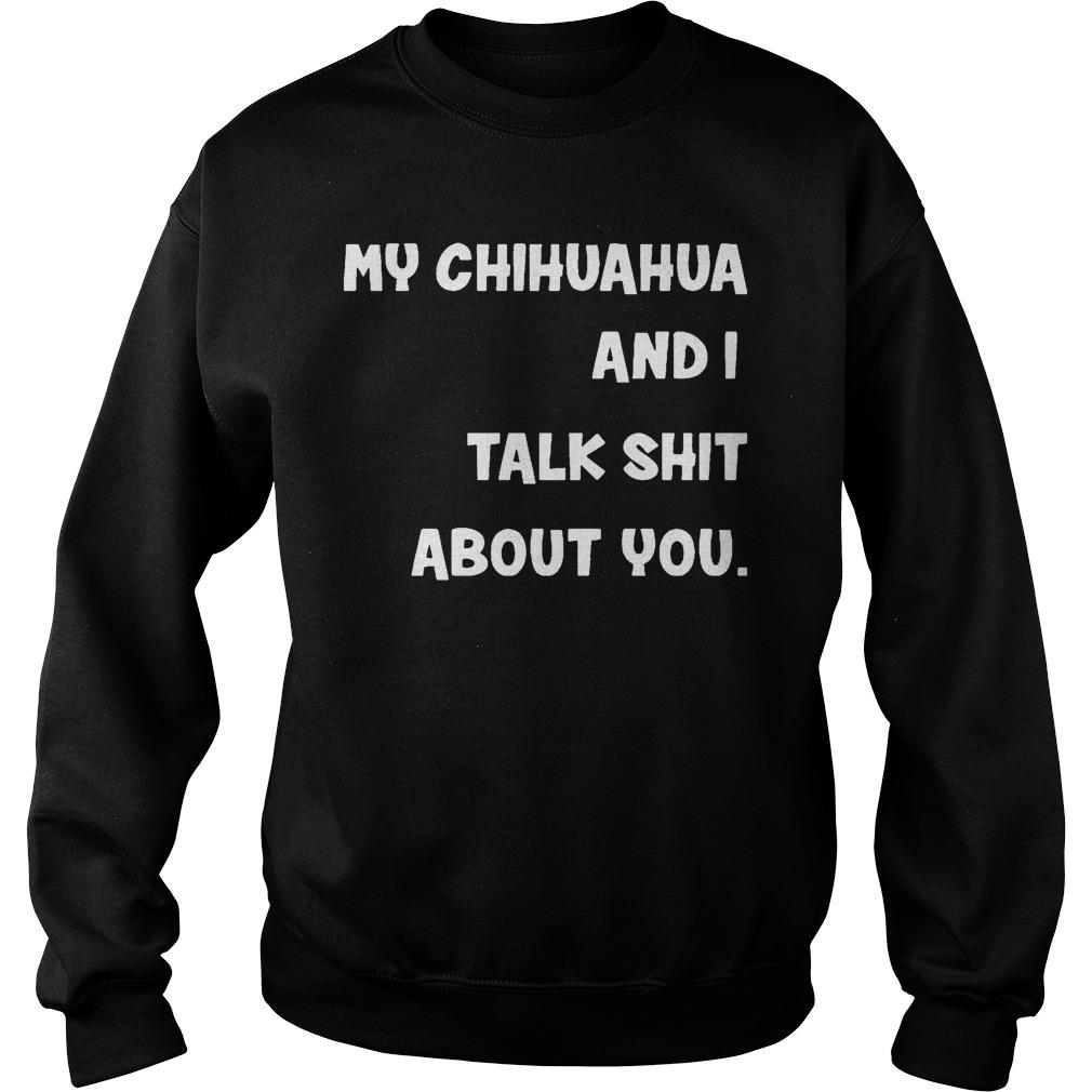 My Chihuahua And I Talk Shit About You Sweater