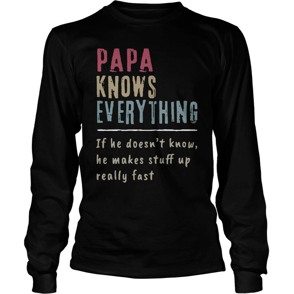Papa Knows Everything If He Doesn't Know He Makes Stuff Up Really Fast Longsleeve
