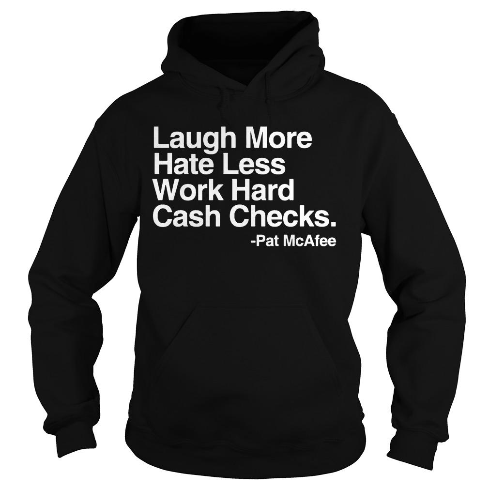 Pat McAfee Laugh More Hate Less Work Hard Cash Checks Hoodie