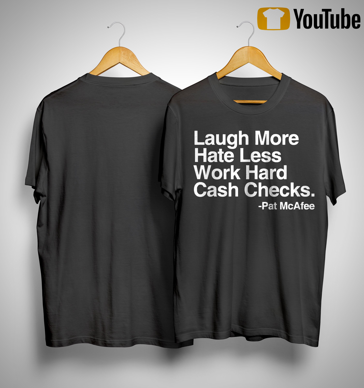 Pat McAfee Laugh More Hate Less Work Hard Cash Checks Shirt