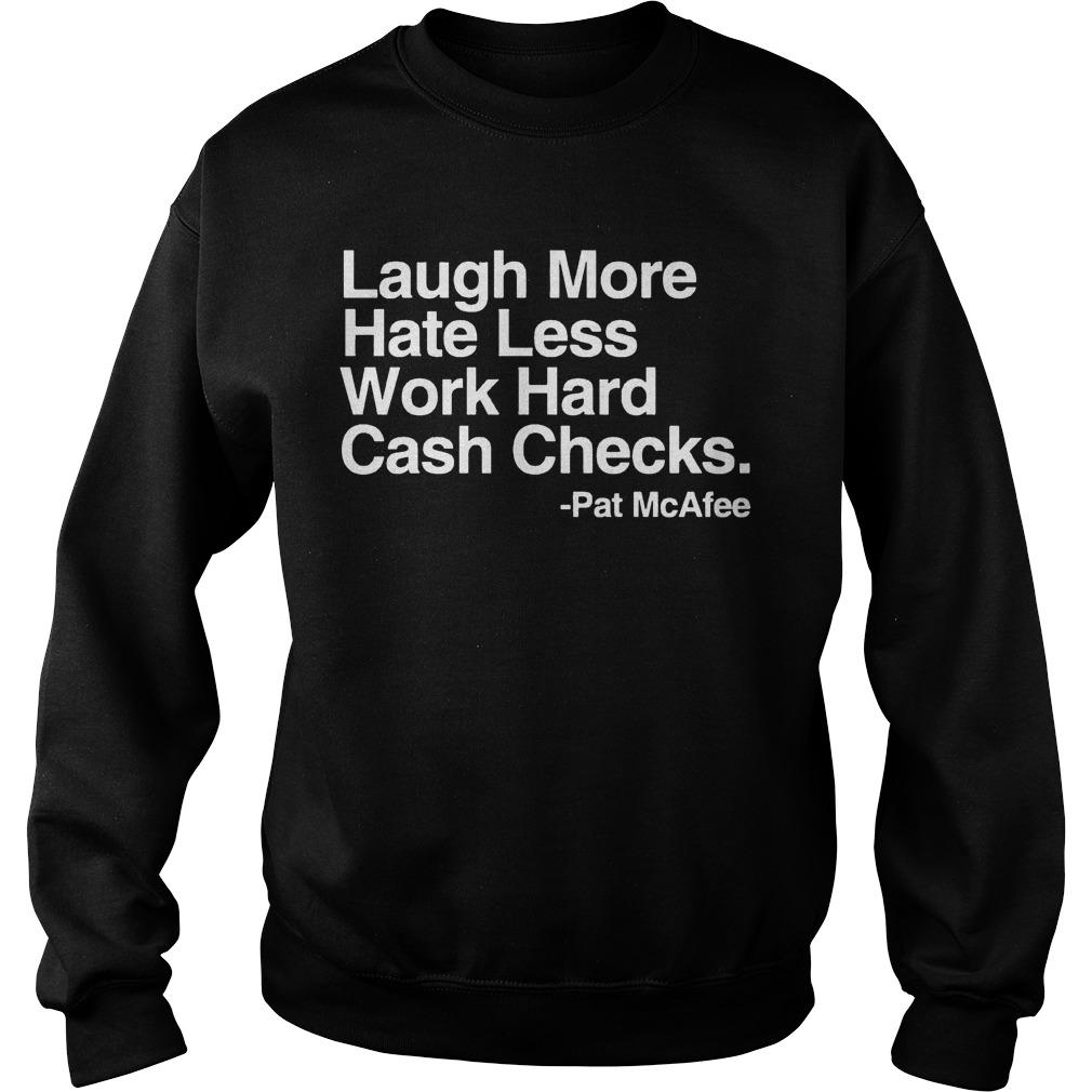 Pat McAfee Laugh More Hate Less Work Hard Cash Checks Sweater
