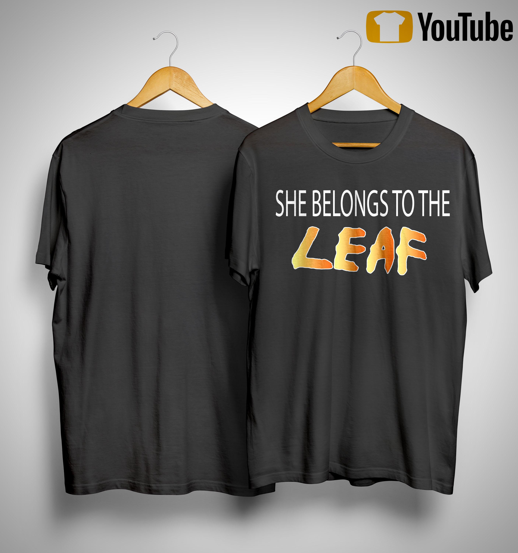 She Belongs To The Leaf Shirt