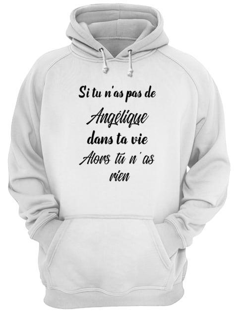 Si Tu N'as Pas De Angélique Dans Ta Vie Alors Tu N'as Rien Hoodie