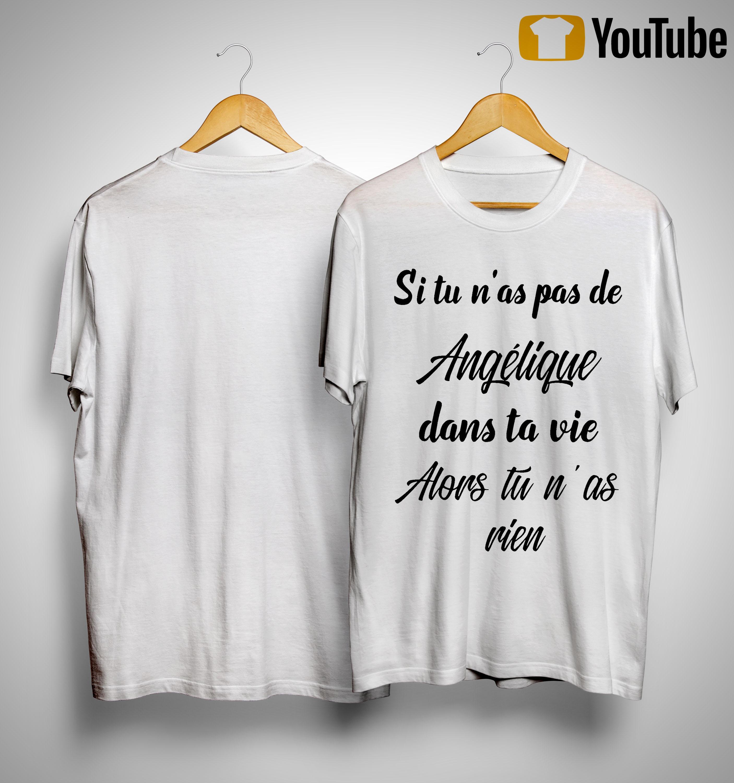 Si Tu N'as Pas De Angélique Dans Ta Vie Alors Tu N'as Rien Shirt