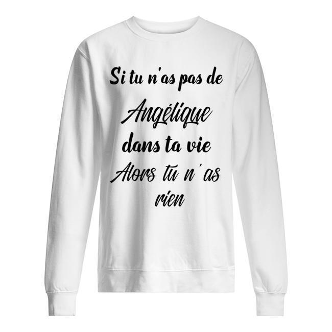 Si Tu N'as Pas De Angélique Dans Ta Vie Alors Tu N'as Rien Sweater