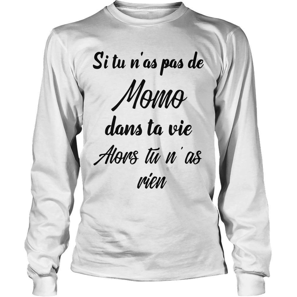 Si Tu N'as Pas De Momo Dans Ta Vie Alors Tu N'as Rien Longsleeve