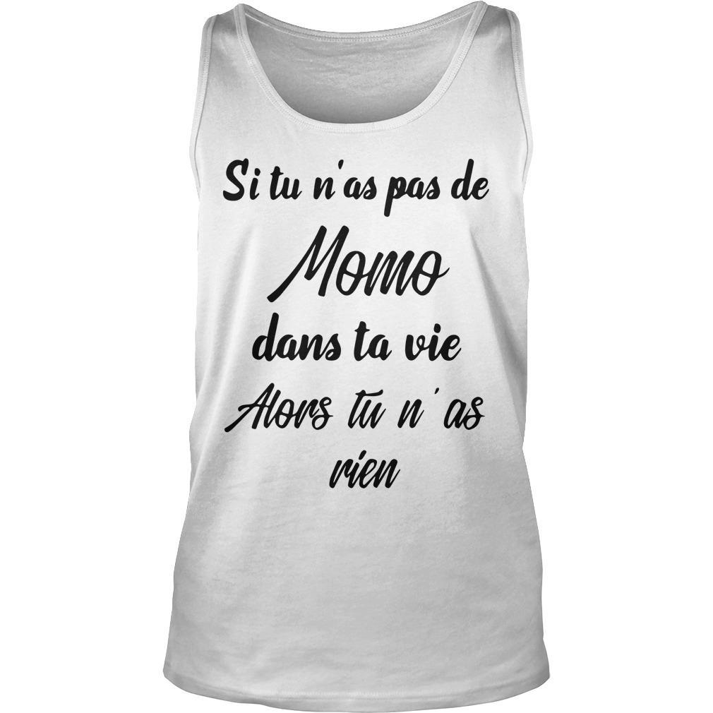 Si Tu N'as Pas De Momo Dans Ta Vie Alors Tu N'as Rien Tank Top