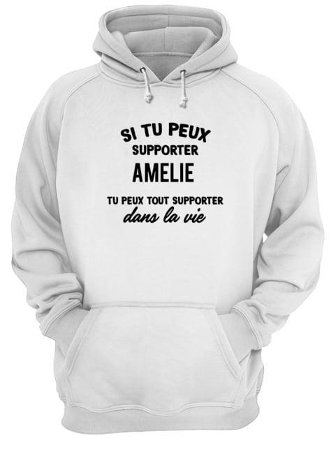 Si Tu Peux Supporter Amelie Tu Peux Tout Supporter Dans La Vie Hoodie