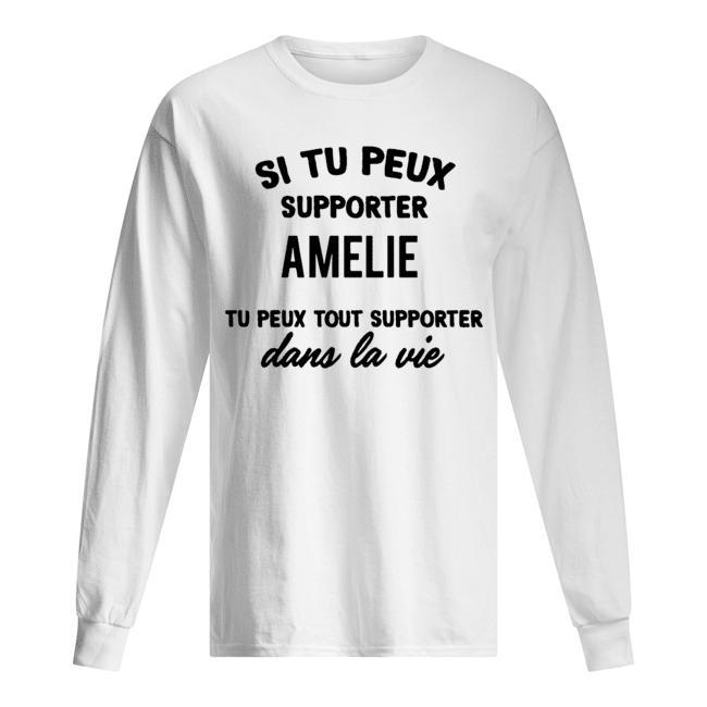 Si Tu Peux Supporter Amelie Tu Peux Tout Supporter Dans La Vie Longsleeve