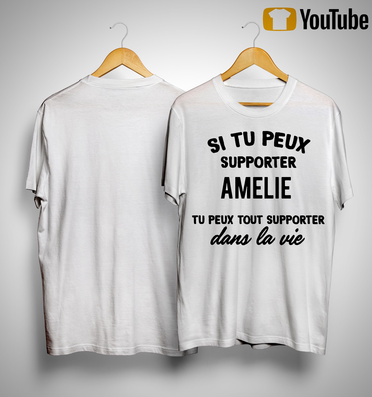 Si Tu Peux Supporter Amelie Tu Peux Tout Supporter Dans La Vie Shirt