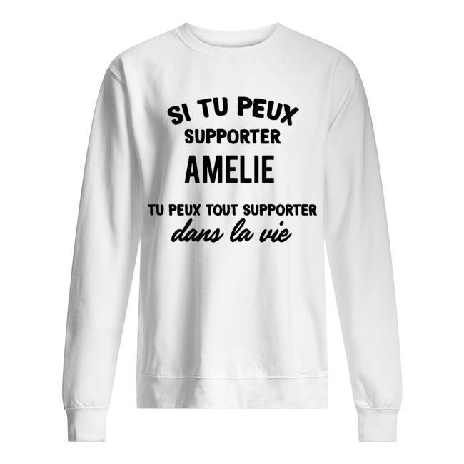 Si Tu Peux Supporter Amelie Tu Peux Tout Supporter Dans La Vie Sweater