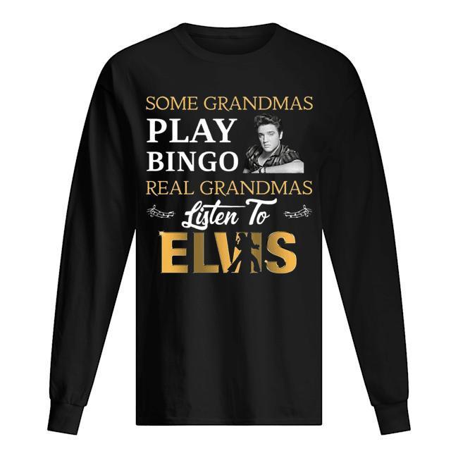 Some Grandmas Play Bingo Real Grandmas Listen To Elvis Longsleeve