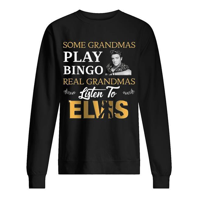 Some Grandmas Play Bingo Real Grandmas Listen To Elvis Sweater