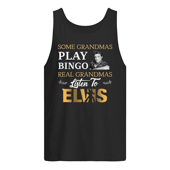 Some Grandmas Play Bingo Real Grandmas Listen To Elvis Tank Top