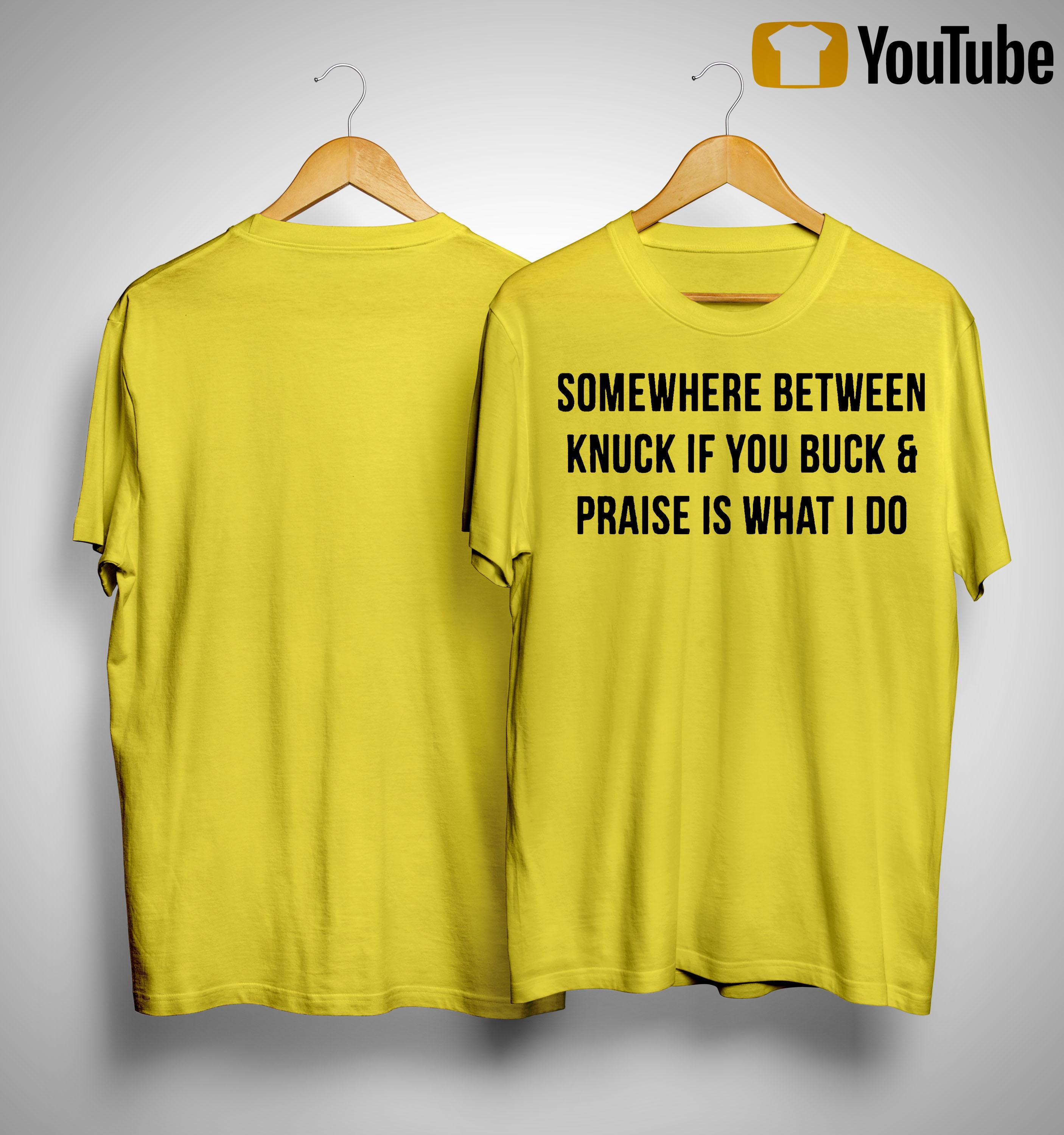 Somewhere Between Knuck If You Buck And Praise Is What I Do Shirt