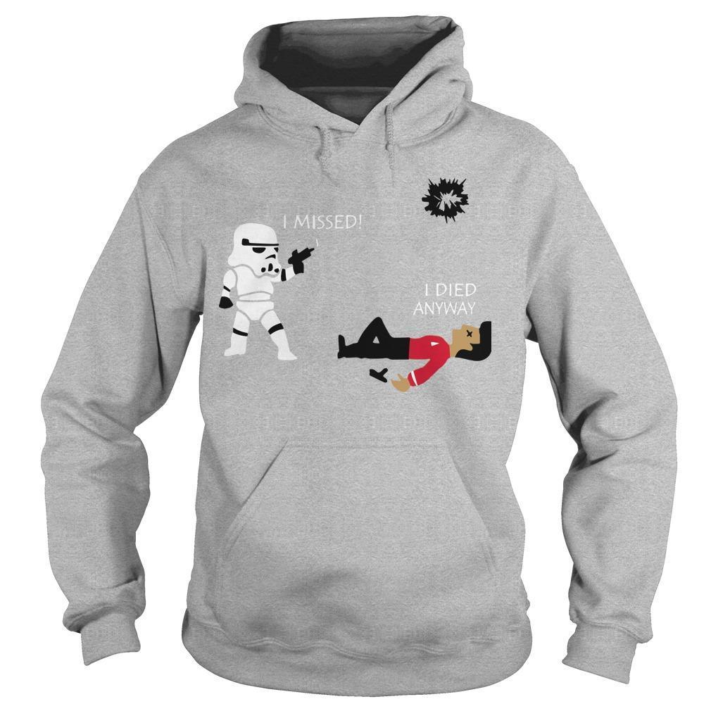 Stormtrooper I Missed I Died Anyway Hoodie