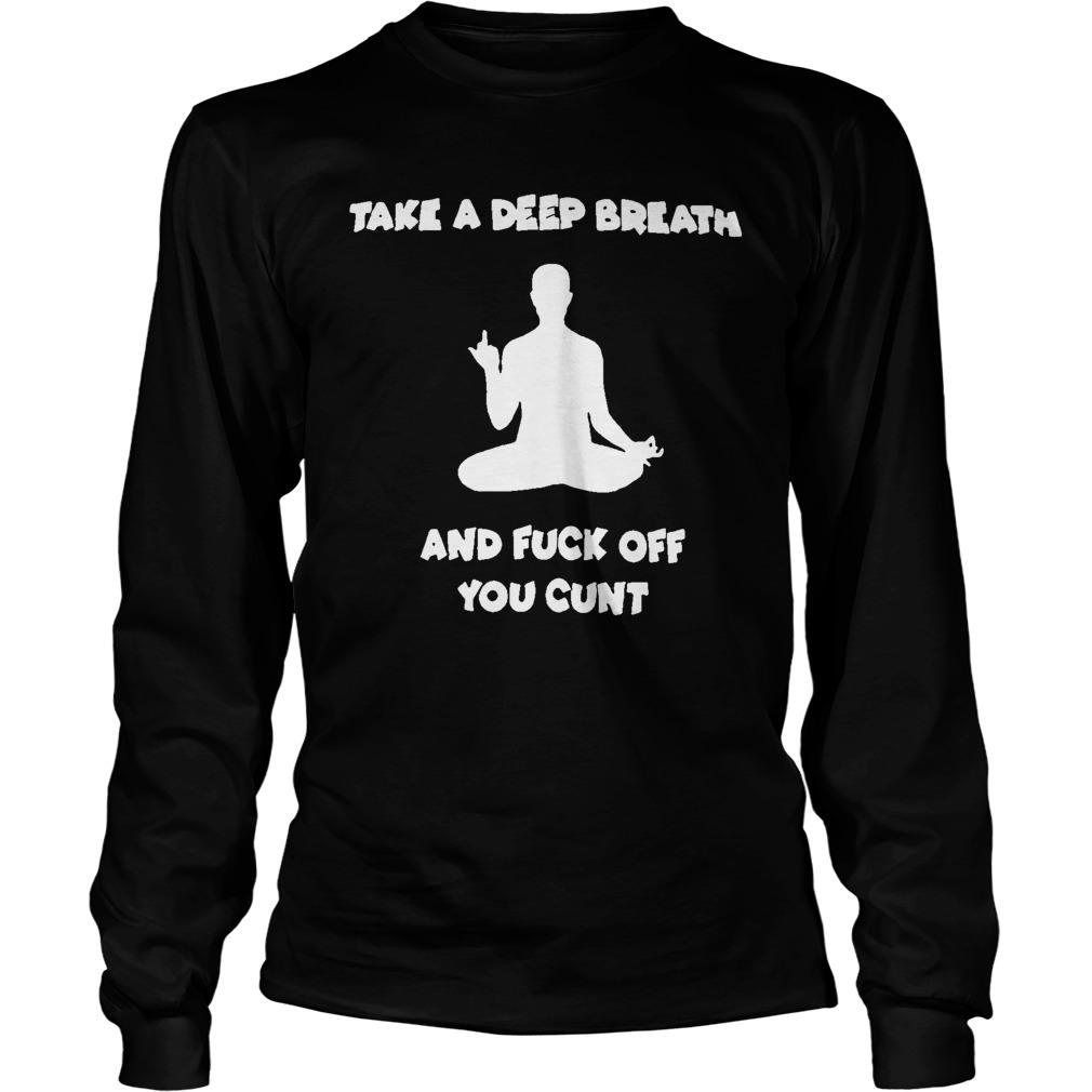 Take A Deep Breath And Fuck Off Longsleeve