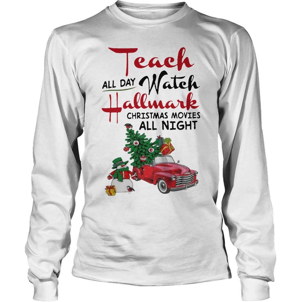 Teach All Day Watch Hallmark Christmas Movies All Night Longsleeve